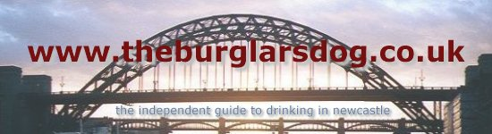 www.theburglarsdog.co.uk - the independent guide to drinking in newcastle